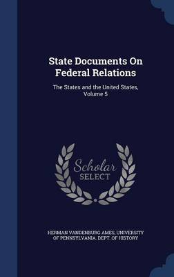 State Documents on Federal Relations: The States and the United States, Volume 5