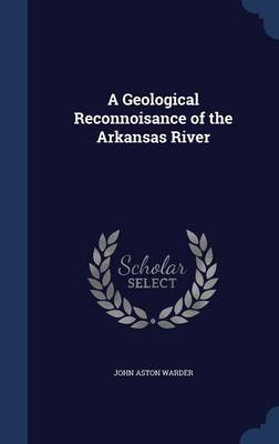 A Geological Reconnoisance of the Arkansas River