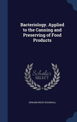 Bacteriology. Applied to the Canning and Preserving of Food Products