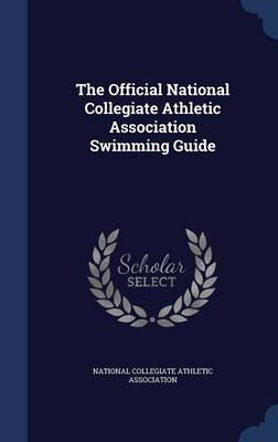 The Official National Collegiate Athletic Association Swimming Guide