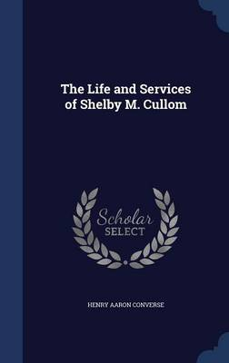 The Life and Services of Shelby M. Cullom