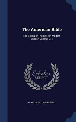 The American Bible: The Books of the Bible in Modern English Volume V. 4