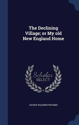 The Declining Village; Or My Old New England Home