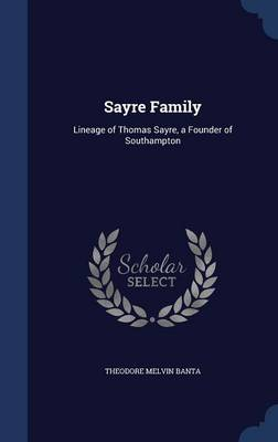 Sayre Family: Lineage of Thomas Sayre, a Founder of Southampton