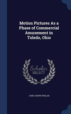 Motion Pictures as a Phase of Commercial Amusement in Toledo, Ohio