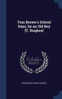 Tom Brown's School Days, by an Old Boy [T. Hughes]