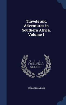 Travels and Adventures in Southern Africa, Volume 1
