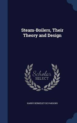 Steam-Boilers, Their Theory and Design