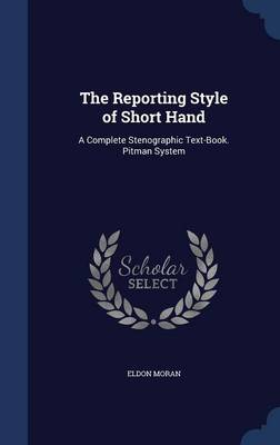 The Reporting Style of Short Hand: A Complete Stenographic Text-Book. Pitman System