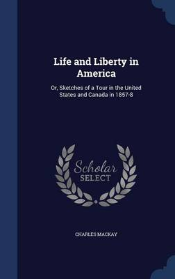 Life and Liberty in America: Or, Sketches of a Tour in the United States and Canada in 1857-8