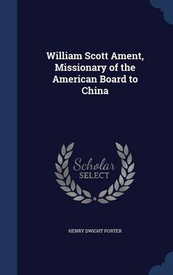 William Scott Ament, Missionary of the American Board to China