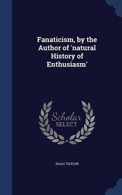 Fanaticism, by the Author of 'Natural History of Enthusiasm'