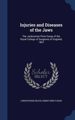 Injuries and Diseases of the Jaws: The Jacksonian Prize Essay of the Royal College of Surgeons of England, 1867