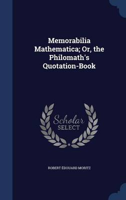 Memorabilia Mathematica; Or, the Philomath's Quotation-Book