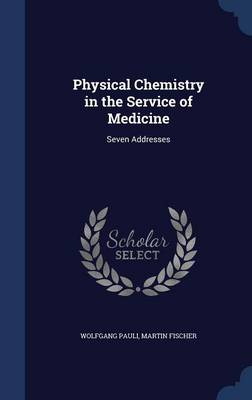 Physical Chemistry in the Service of Medicine: Seven Addresses