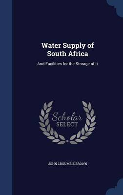 Water Supply of South Africa: And Facilities for the Storage of It