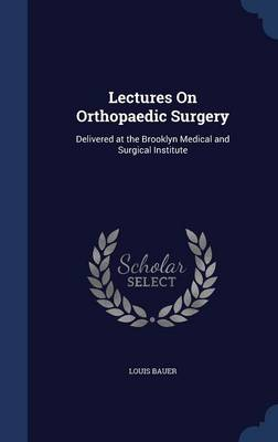 Lectures on Orthopaedic Surgery: Delivered at the Brooklyn Medical and Surgical Institute