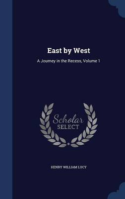 East by West: A Journey in the Recess, Volume 1