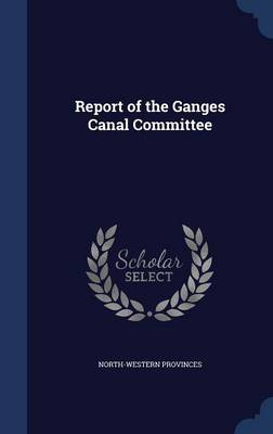 Report of the Ganges Canal Committee