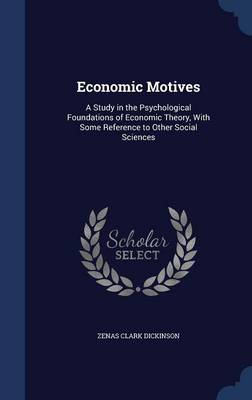Economic Motives: A Study in the Psychological Foundations of Economic Theory, with Some Reference to Other Social Sciences