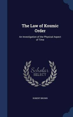 The Law of Kosmic Order: An Investigation of the Physical Aspect of Time