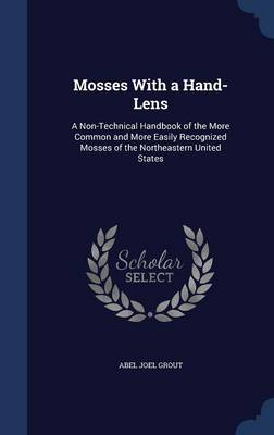 Mosses with a Hand-Lens: A Non-Technical Handbook of the More Common and More Easily Recognized Mosses of the Northeastern United States