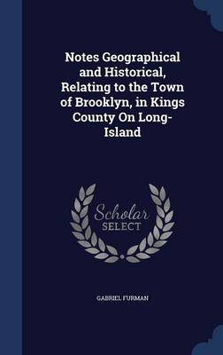 Notes Geographical and Historical, Relating to the Town of Brooklyn, in Kings County on Long-Island