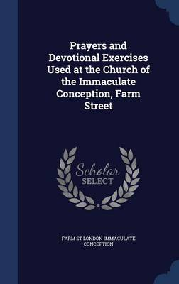 Prayers and Devotional Exercises Used at the Church of the Immaculate Conception, Farm Street