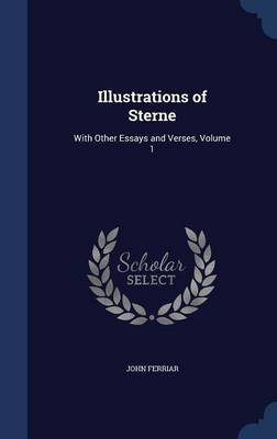 Illustrations of Sterne: With Other Essays and Verses, Volume 1