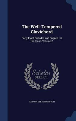 The Well-Tempered Clavichord: Forty-Eight Preludes and Fugues for the Piano, Volume 2