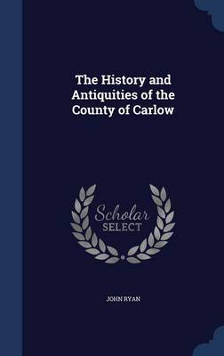 The History and Antiquities of the County of Carlow