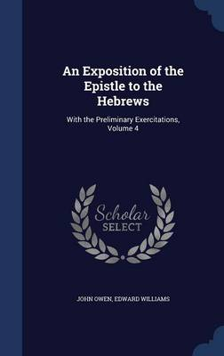 An Exposition of the Epistle to the Hebrews: With the Preliminary Exercitations, Volume 4
