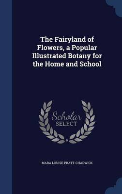 The Fairyland of Flowers, a Popular Illustrated Botany for the Home and School