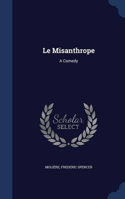 Le Misanthrope: A Comedy