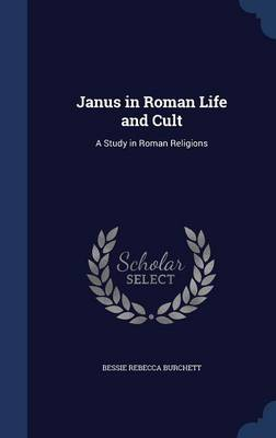 Janus in Roman Life and Cult: A Study in Roman Religions