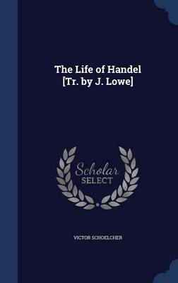 The Life of Handel [Tr. by J. Lowe]