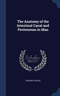 The Anatomy of the Intestinal Canal and Peritoneum in Man