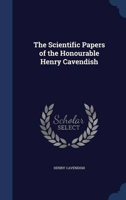 The Scientific Papers of the Honourable Henry Cavendish