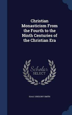 Christian Monasticism from the Fourth to the Ninth Centuries of the Christian Era