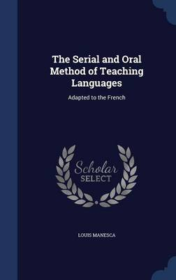 The Serial and Oral Method of Teaching Languages: Adapted to the French