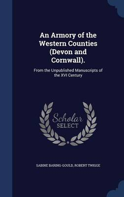 An Armory of the Western Counties (Devon and Cornwall).: From the Unpublished Manuscripts of the XVI Century