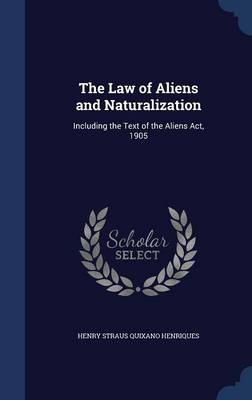 The Law of Aliens and Naturalization: Including the Text of the Aliens ACT, 1905