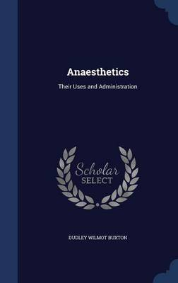 Anaesthetics: Their Uses and Administration