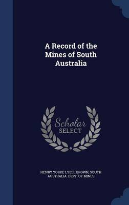 A Record of the Mines of South Australia