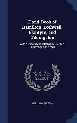 Hand-Book of Hamilton, Bothwell, Blantyre, and Uddingston: With a Directory: Illustrated by Six Steel Engravings and a Map