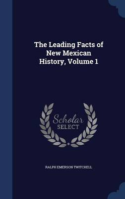 The Leading Facts of New Mexican History, Volume 1