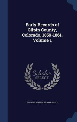 Early Records of Gilpin County, Colorado, 1859-1861, Volume 1
