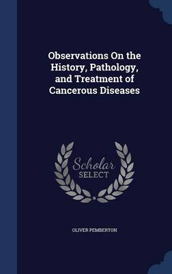 Observations on the History, Pathology, and Treatment of Cancerous Diseases
