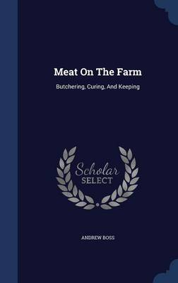 Meat on the Farm: Butchering, Curing, and Keeping