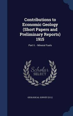 Contributions to Economic Geology (Short Papers and Preliminary Reports) 1915: Part II. - Mineral Fuels
